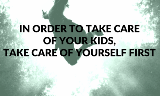 In Order to Take Care of your Kids, Take Care of Yourself First